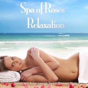 VA - Spa of Roses Relaxation (Dream and Relax Lounge Tantra Massage Music) (2015) Flac/Mp3