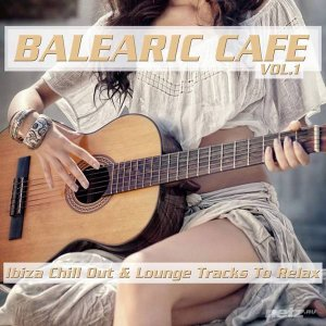 VA - Balearic Cafe, Vol. 1 (Ibiza Chill Out & Lounge Tracks to Relax) (2015)