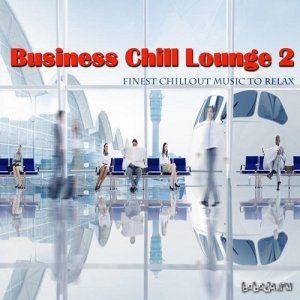 Business Chill Lounge 2 Finest Chillout Music to Relax (2015)