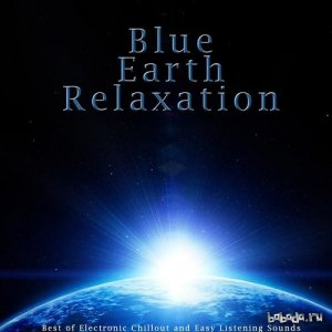 Blue Earth Relaxation Best of Electronic Chillout and Easy Listening Sounds (2015)