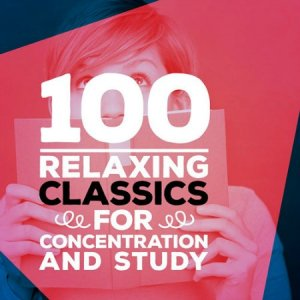100 Relaxing Classics for Concentration and Study (2015)