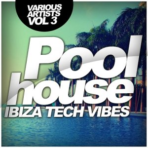 Poolhouse: Ibiza Tech Vibes, Vol. 3 (2015)