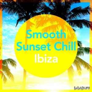 Smooth Sunset Chill Ibiza (2015)