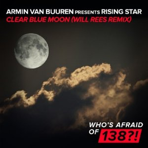 Armin Van Buuren presents Rising Star - Clear Blue Moon (Will Rees Remix) (2016)