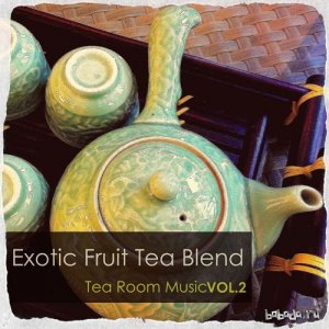 Exotic Fruit Tea Blend Tea Room Music Vol.2 (2016)