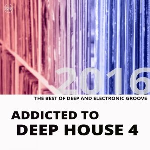 Addicted To Deep House, Vol. 4 (2016)