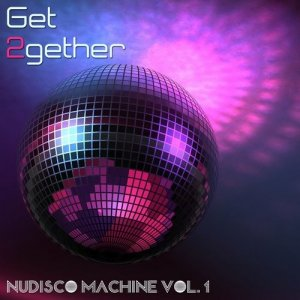 Get 2gether NuDisco Maschine, Vol. 1 (2016)